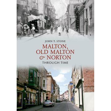 Malton, Old Malton & Norton Through Time